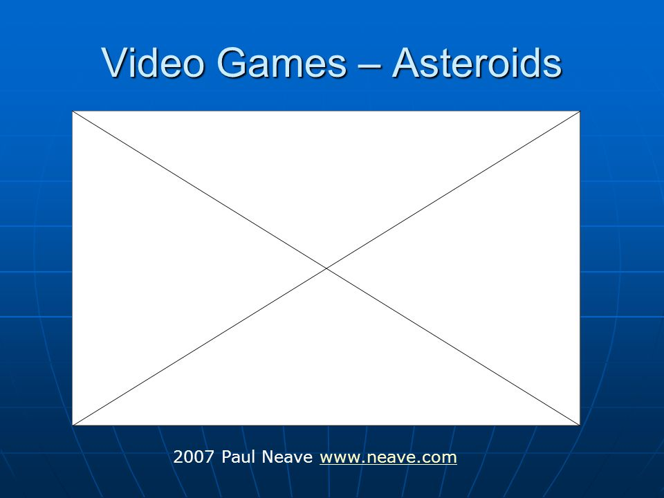 Video Games – Asteroids 2007 Paul Neave www.neave.comwww.neave.com