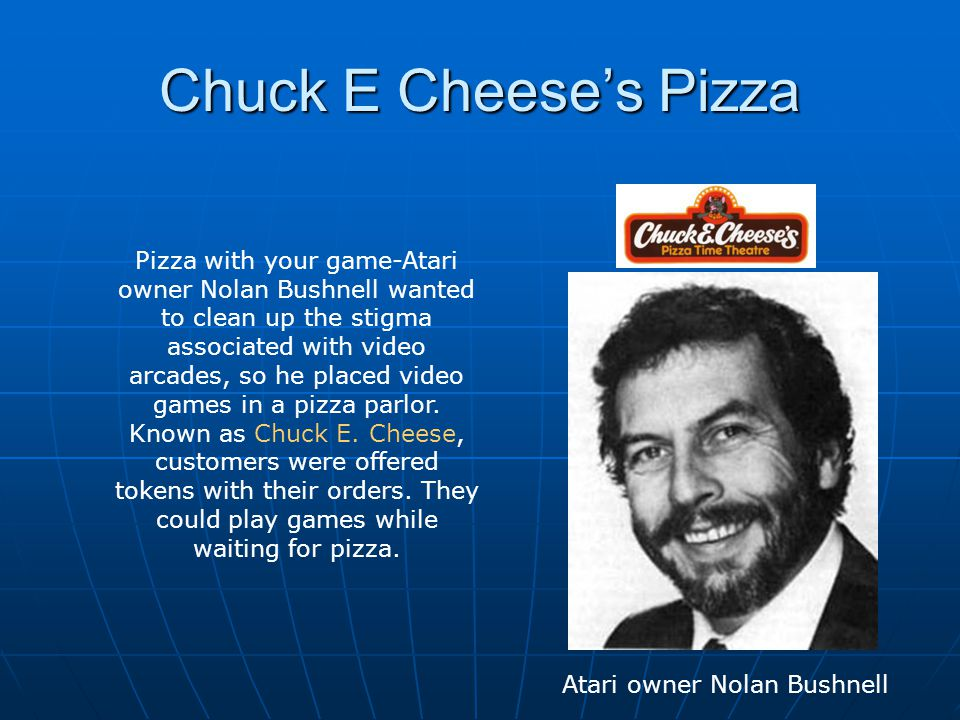 Chuck E Cheese's Pizza Atari owner Nolan Bushnell Pizza with your game-Atari owner Nolan Bushnell wanted to clean up the stigma associated with video