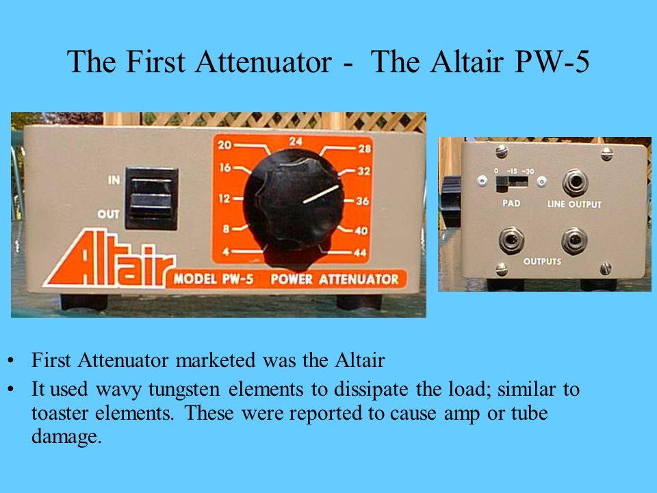 The First Attenuator - The Altair PW-5 First Attenuator marketed was the Altair It used wavy tungsten elements to dissipate the load; similar to toast