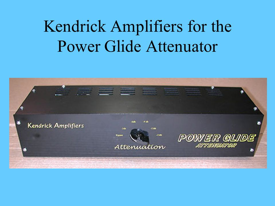 Kendrick Amplifiers for the Power Glide Attenuator