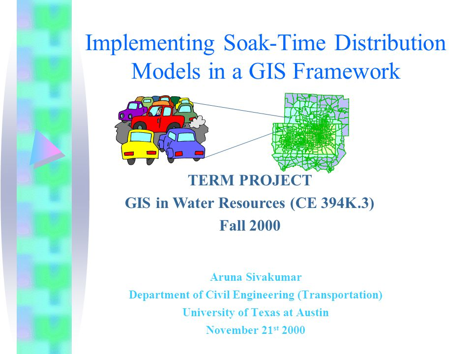 Implementing Soak-Time Distribution Models in a GIS Framework Aruna Sivakumar Department of Civil Engineering (Transportation) University of Texas at Austin November 21 st 2000 TERM PROJECT GIS in Water Resources (CE 394K.3) Fall 2000