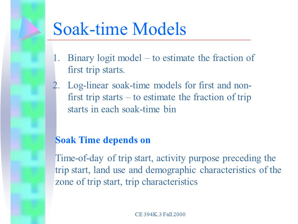Soak-time Models 1.Binary logit model – to estimate the fraction of first trip starts.
