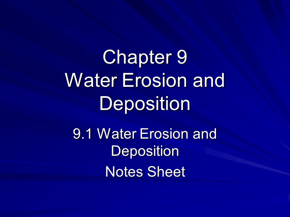 Chapter 9 Water Erosion and Deposition 9.1 Water Erosion and Deposition Notes Sheet