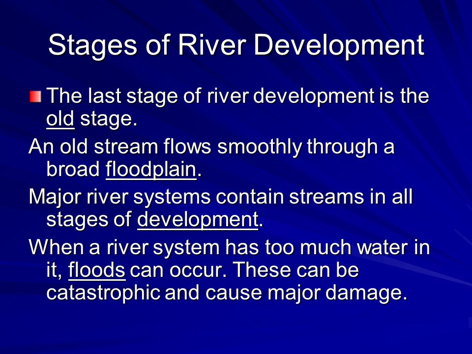 Stages of River Development The last stage of river development is the old stage.