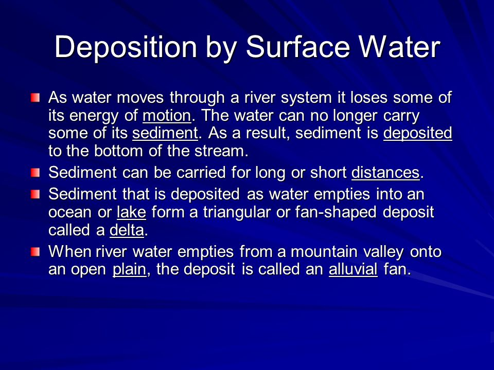 Deposition by Surface Water As water moves through a river system it loses some of its energy of motion.