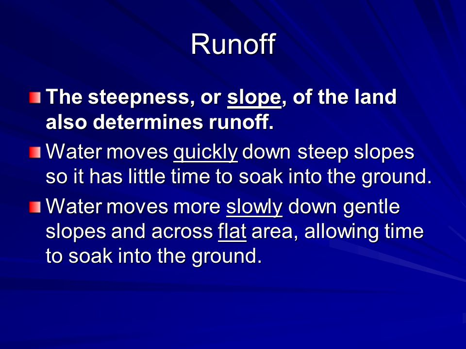 Runoff The steepness, or slope, of the land also determines runoff.