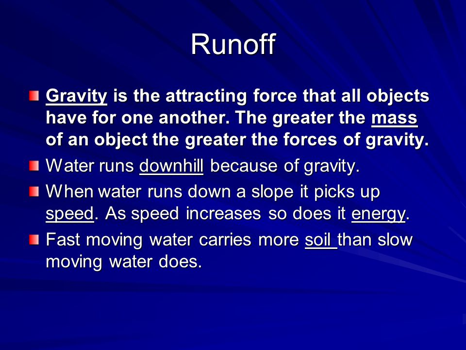 Runoff Gravity is the attracting force that all objects have for one another.