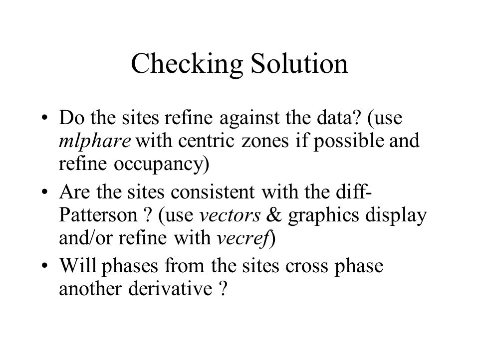 Checking Solution Do the sites refine against the data.