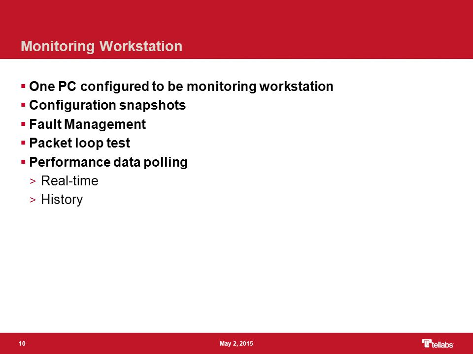 10 May 2, 2015 Monitoring Workstation  One PC configured to be monitoring workstation  Configuration snapshots  Fault Management  Packet loop test