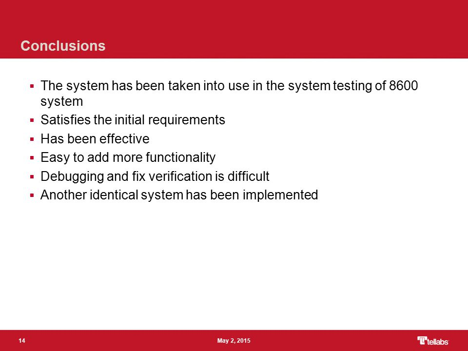 14 May 2, 2015 Conclusions  The system has been taken into use in the system testing of 8600 system  Satisfies the initial requirements  Has been e