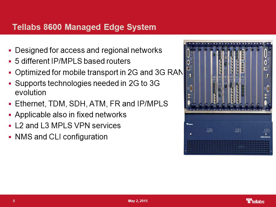 5 May 2, 2015 Tellabs 8600 Managed Edge System  Designed for access and regional networks  5 different IP/MPLS based routers  Optimized for mobile