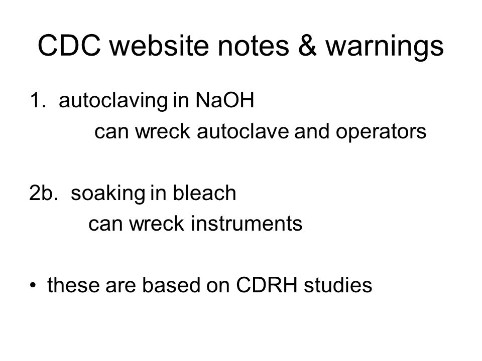 CDC website notes & warnings 1. autoclaving in NaOH can wreck autoclave and operators 2b.