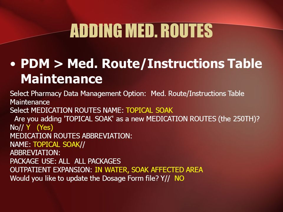 ADDING MED. ROUTES PDM > Med. Route/Instructions Table Maintenance Select Pharmacy Data Management Option: Med. Route/Instructions Table Maintenance S