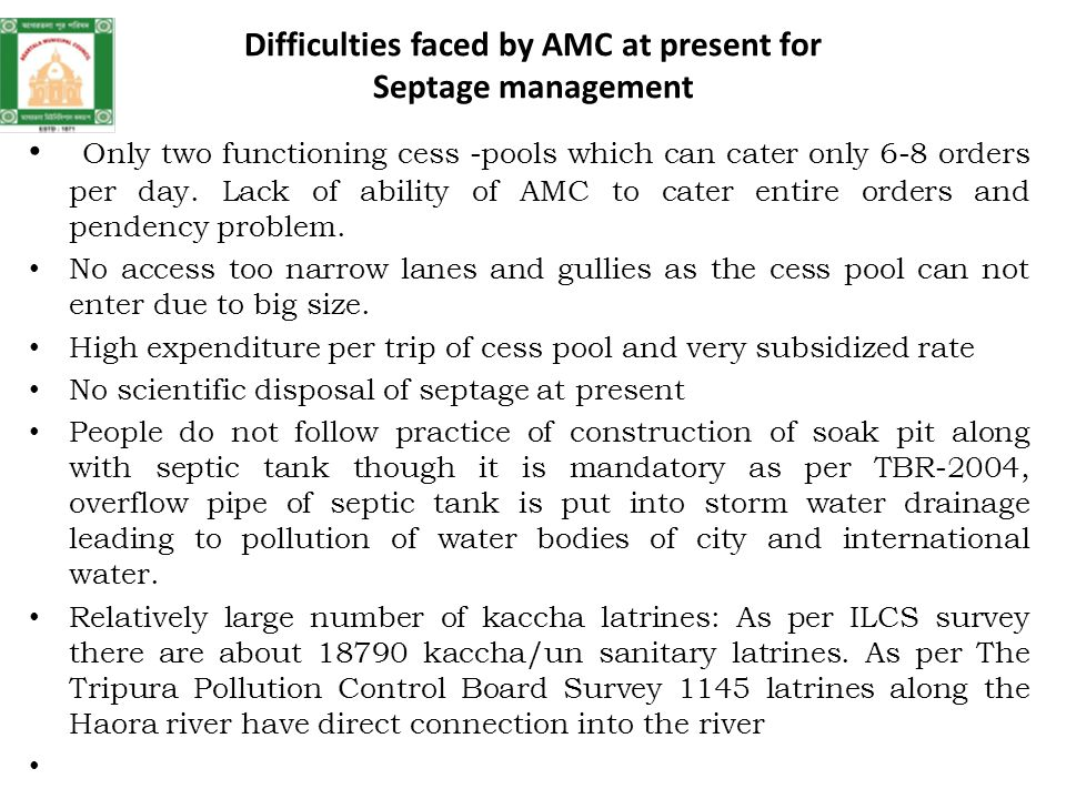 Difficulties faced by AMC at present for Septage management Only two functioning cess -pools which can cater only 6-8 orders per day.