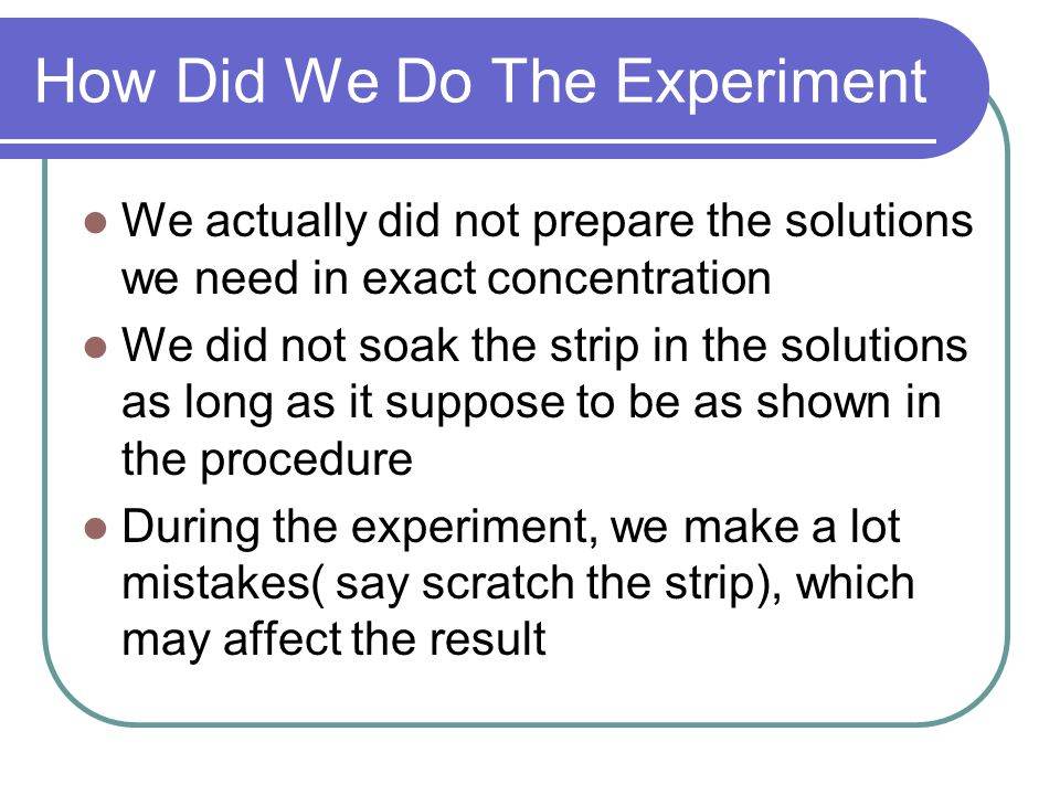 How Did We Do The Experiment We actually did not prepare the solutions we need in exact concentration We did not soak the strip in the solutions as lo