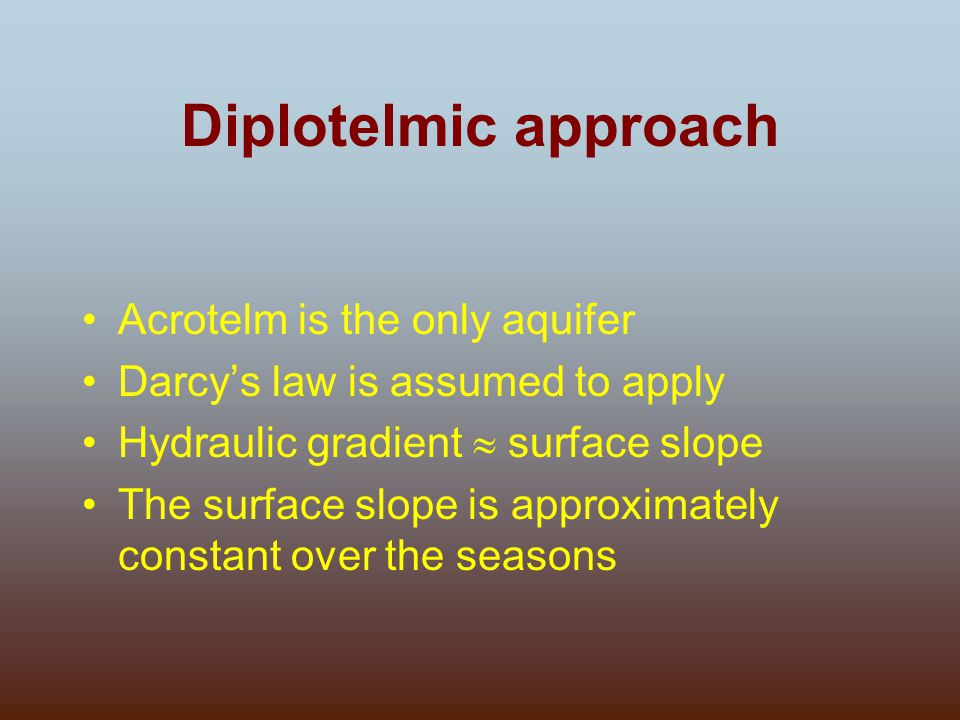 Diplotelmic approach Acrotelm is the only aquifer Darcy's law is assumed to apply Hydraulic gradient  surface slope The surface slope is approximatel
