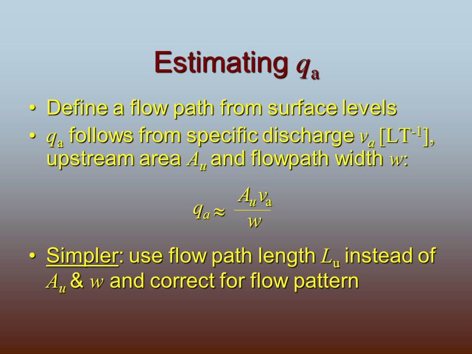 Estimating q a Define a flow path from surface levelsDefine a flow path from surface levels q a follows from specific discharge v a [LT -1 ], upstream