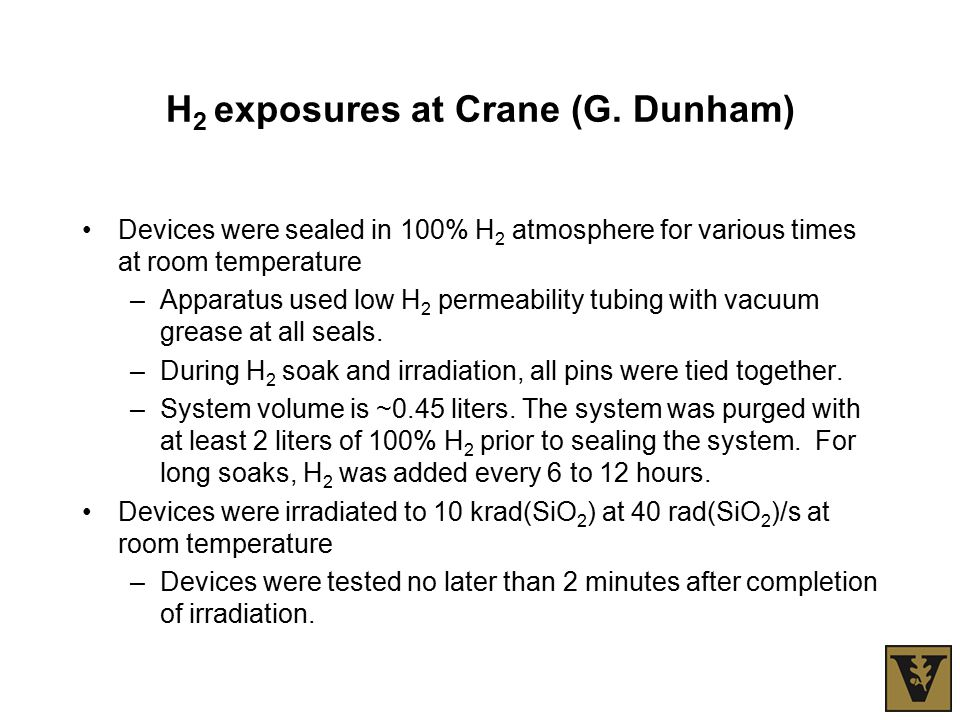H 2 exposures at Crane (G. Dunham) Devices were sealed in 100% H 2 atmosphere for various times at room temperature –Apparatus used low H 2 permeabili