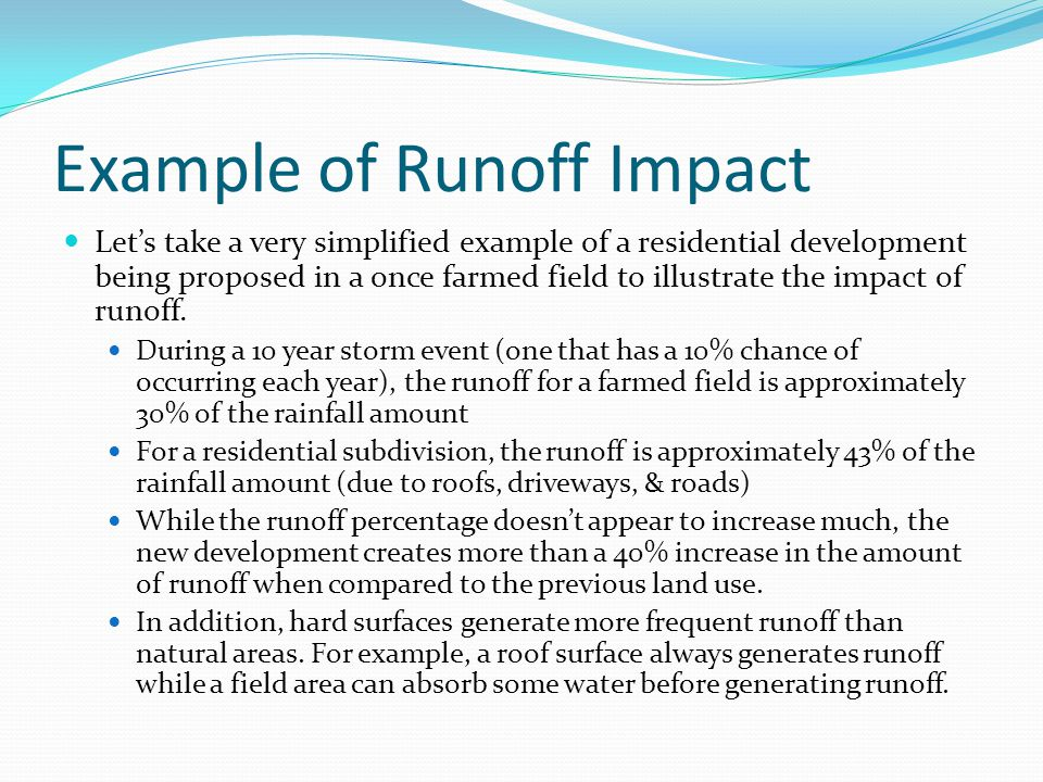 Example of Runoff Impact Let's take a very simplified example of a residential development being proposed in a once farmed field to illustrate the imp