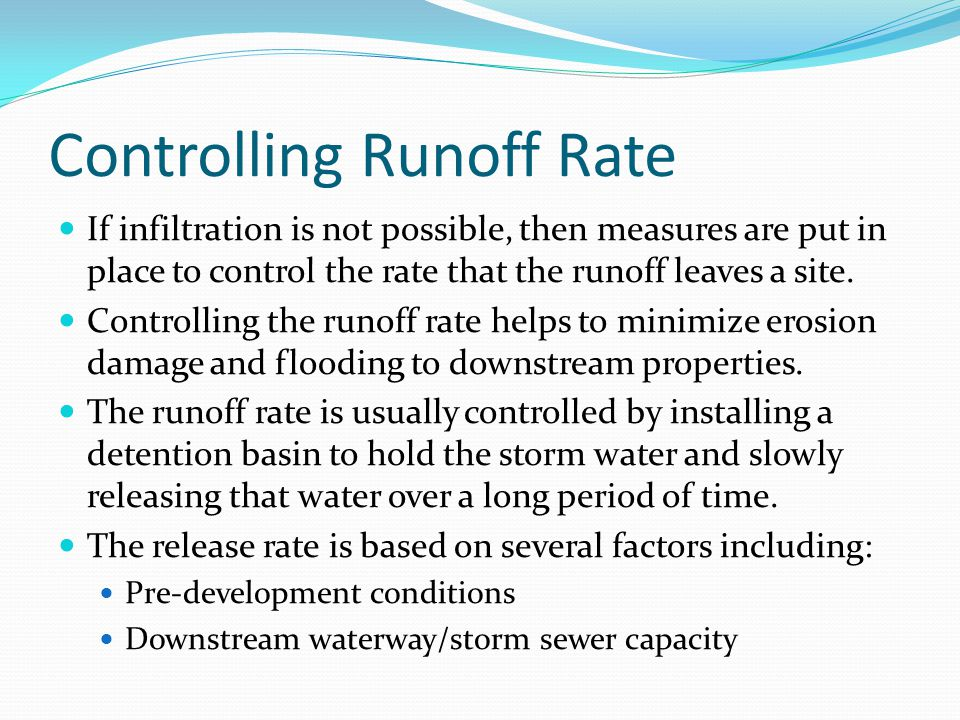 Controlling Runoff Rate If infiltration is not possible, then measures are put in place to control the rate that the runoff leaves a site. Controlling