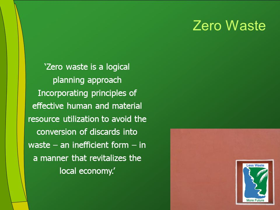 Click to edit Master title style Click to edit Master text styles Second level Third level Fourth level Fifth level 2 Zero Waste 'Zero waste is a logical planning approach Incorporating principles of effective human and material resource utilization to avoid the conversion of discards into waste – an inefficient form – in a manner that revitalizes the local economy.'