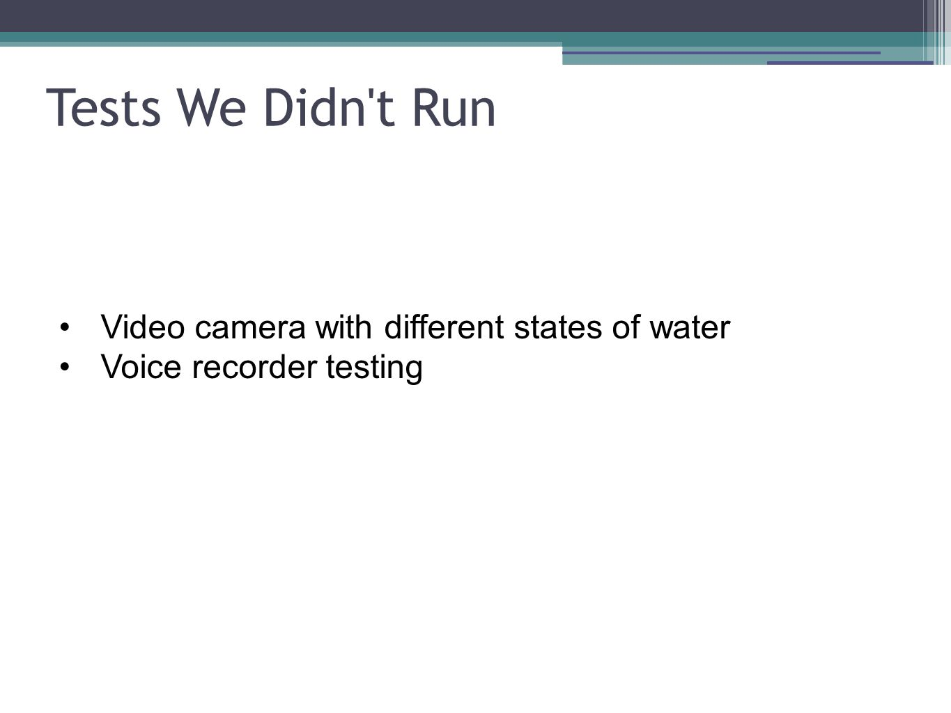 Tests We Didn t Run Video camera with different states of water Voice recorder testing