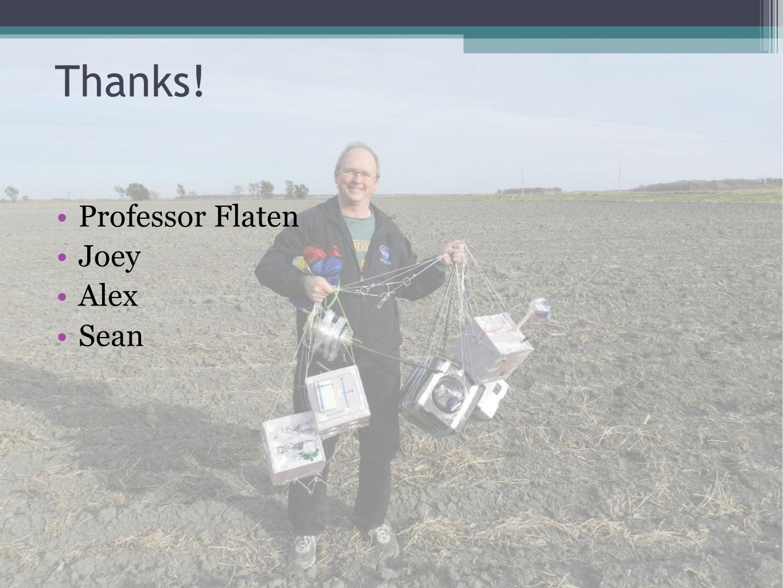 Thanks! Professor Flaten Joey Alex Sean