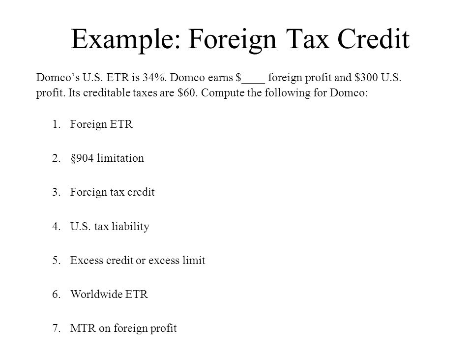 Example: Foreign Tax Credit Domco's U.S.ETR is 34%.
