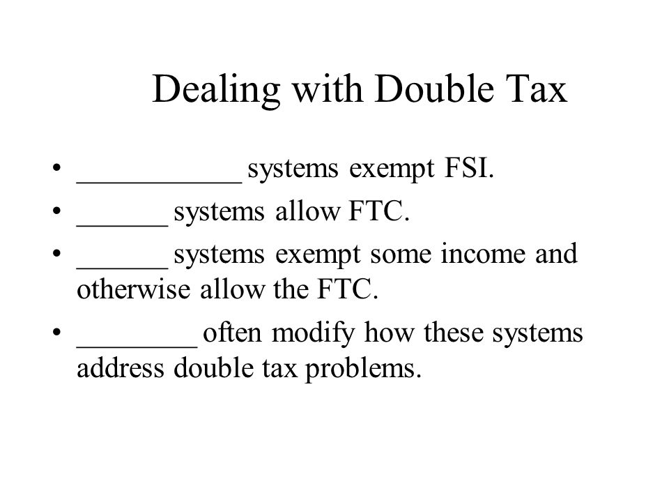 Dealing with Double Tax ___________ systems exempt FSI.