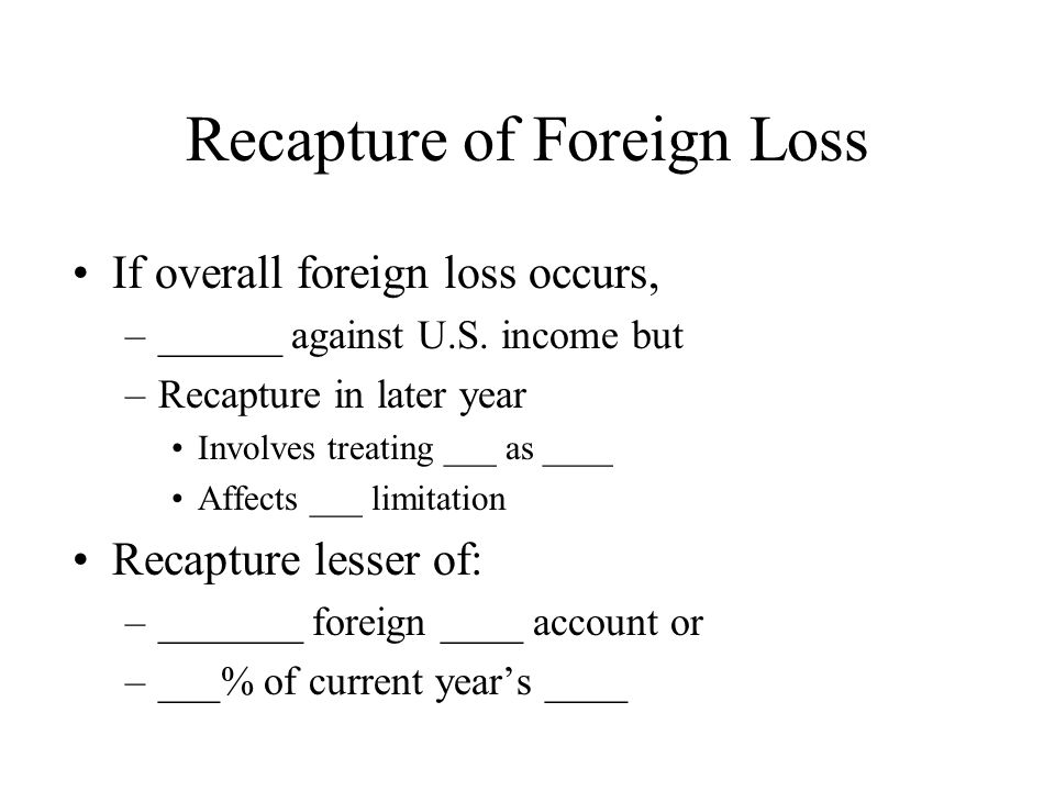Recapture of Foreign Loss If overall foreign loss occurs, –______ against U.S.