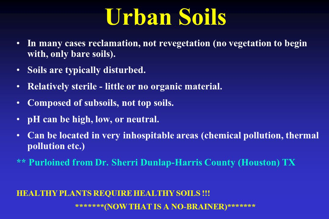 Urban Soils In many cases reclamation, not revegetation (no vegetation to begin with, only bare soils).