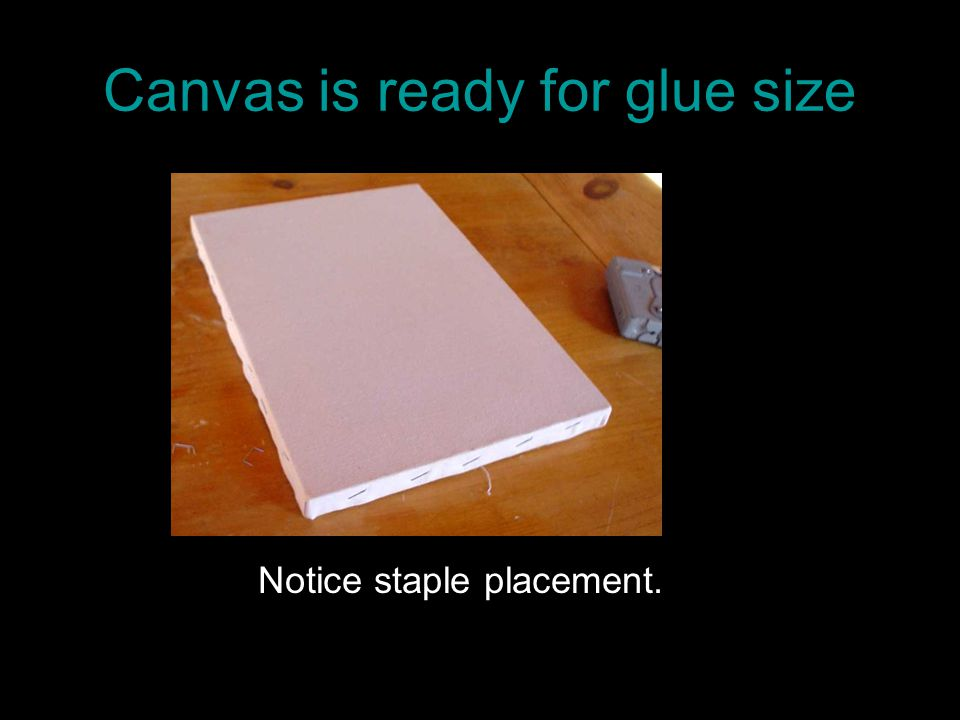 Canvas is ready for glue size Notice staple placement.