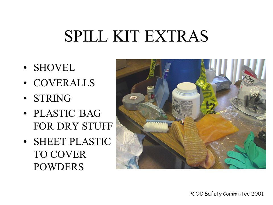 PCOC Safety Committee 2001 SPILL KIT CONTENTS CAUTION TAPE SPONGE DUST PAN + BROOM GLOVES/BOOTS RESPIRATOR SAFETY GOGGLES