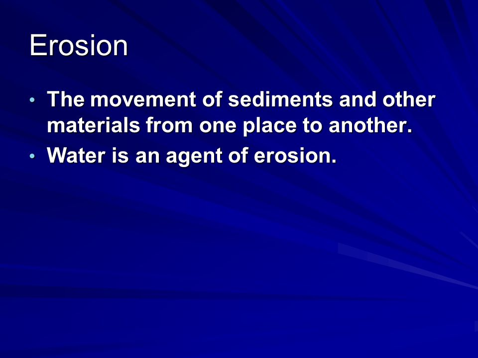 Erosion The movement of sediments and other materials from one place to another. The movement of sediments and other materials from one place to anoth