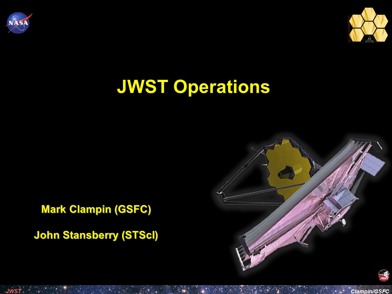 Clampin/GSFC JWST Mark Clampin (GSFC) John Stansberry (STScI) JWST Operations