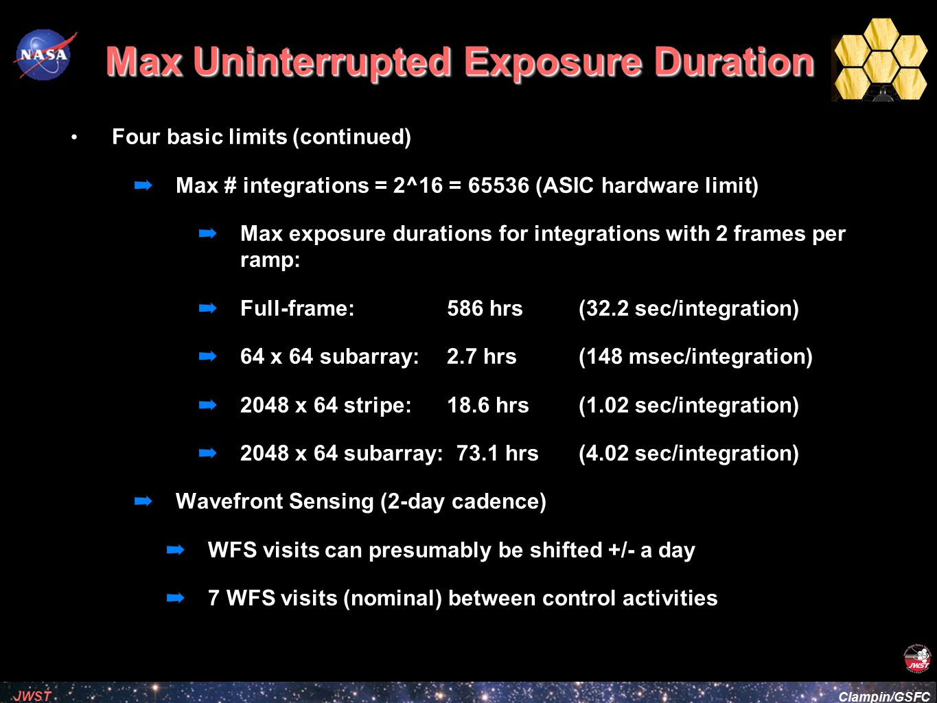Clampin/GSFC JWST Max Uninterrupted Exposure Duration Four basic limits (continued) ➡ Max # integrations = 2^16 = 65536 (ASIC hardware limit) ➡ Max ex