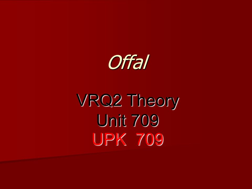 Offal VRQ2 Theory Unit 709 UPK 709