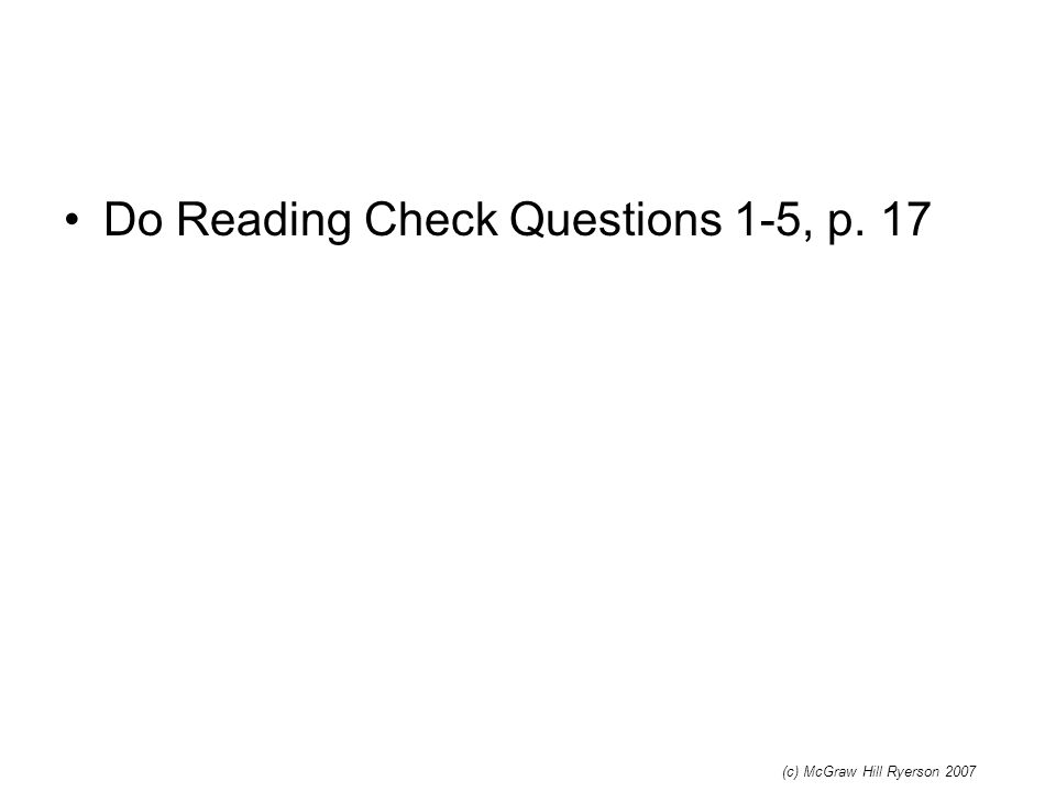 Do Reading Check Questions 1-5, p. 17 (c) McGraw Hill Ryerson 2007