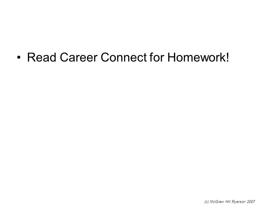 Read Career Connect for Homework! (c) McGraw Hill Ryerson 2007