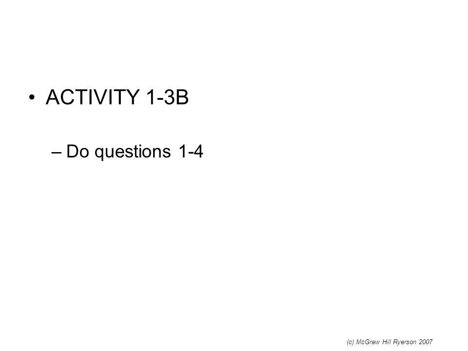 ACTIVITY 1-3B –Do questions 1-4 (c) McGraw Hill Ryerson 2007