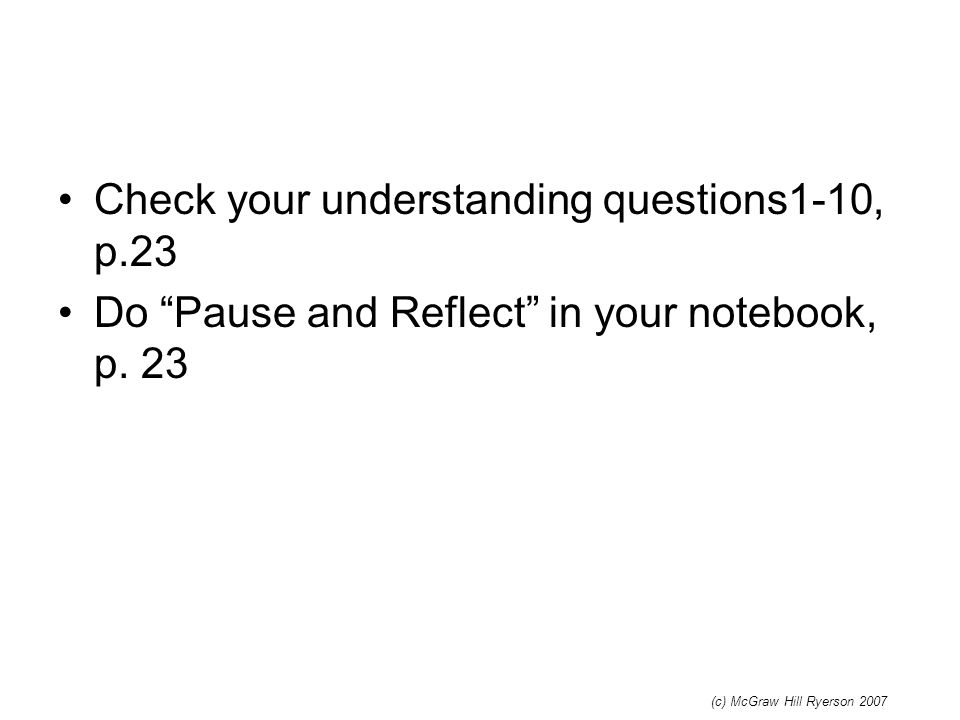 "Check your understanding questions1-10, p.23 Do ""Pause and Reflect"" in your notebook, p. 23 (c) McGraw Hill Ryerson 2007"