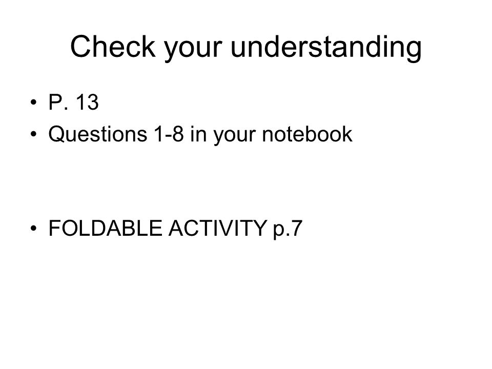 Check your understanding P. 13 Questions 1-8 in your notebook FOLDABLE ACTIVITY p.7