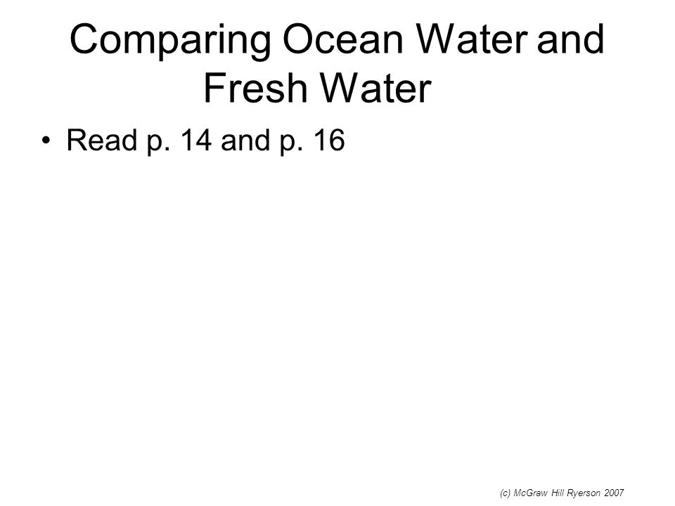 Comparing Ocean Water and Fresh Water Read p. 14 and p. 16 (c) McGraw Hill Ryerson 2007