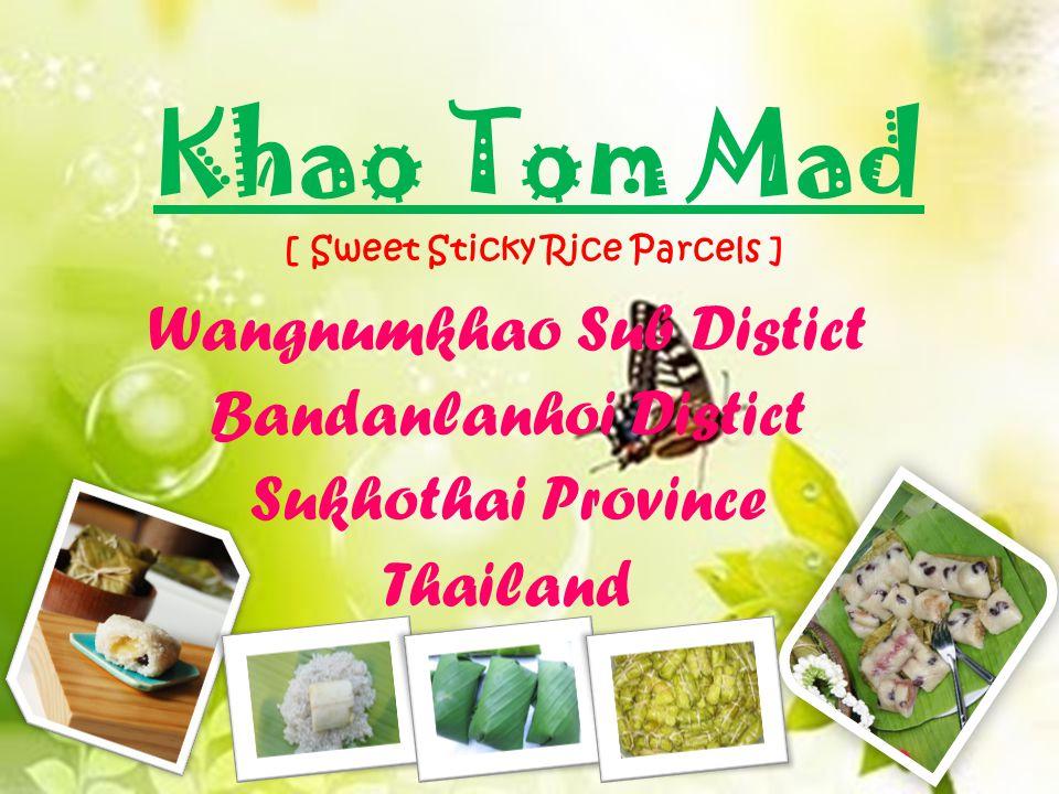 Wangnumkhao Sub Distict Bandanlanhoi Distict Sukhothai Province Thailand Khao Tom Mad [ Sweet Sticky Rice Parcels ]