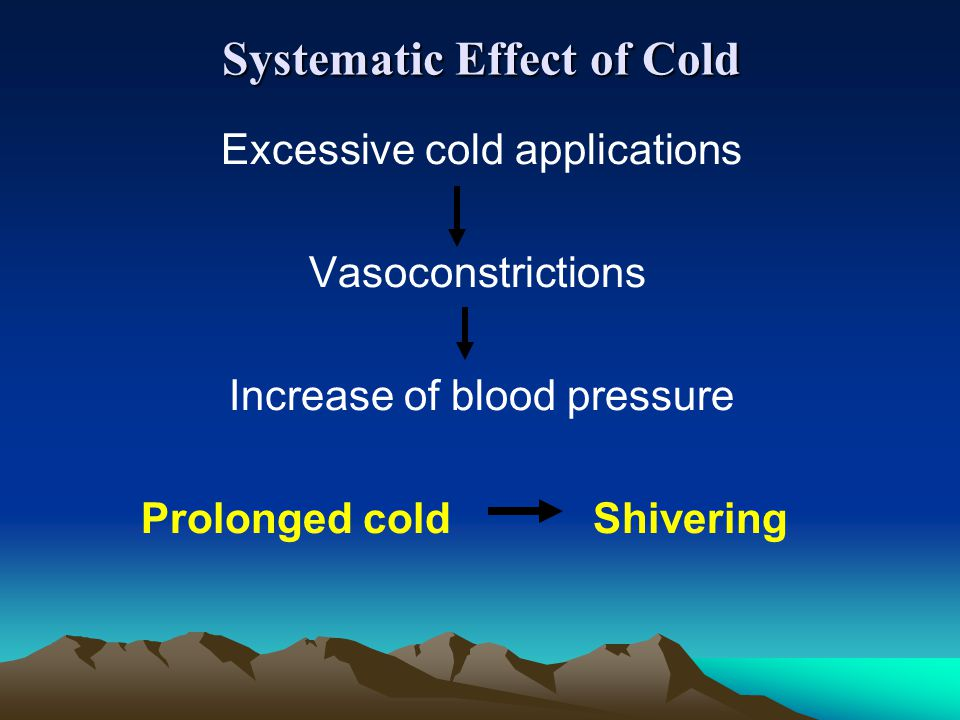 Systematic Effect of Cold Excessive cold applications Vasoconstrictions Increase of blood pressure Prolonged cold Shivering