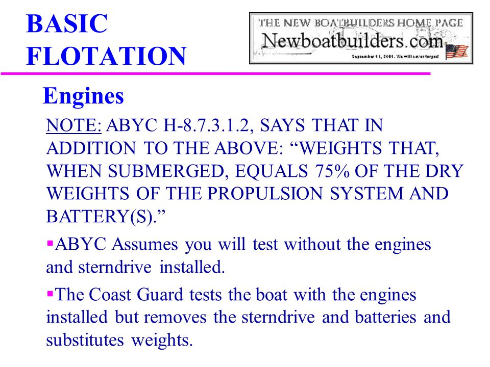 "BASIC FLOTATION NOTE: ABYC H-8.7.3.1.2, SAYS THAT IN ADDITION TO THE ABOVE: ""WEIGHTS THAT, WHEN SUBMERGED, EQUALS 75% OF THE DRY WEIGHTS OF THE PROPUL"