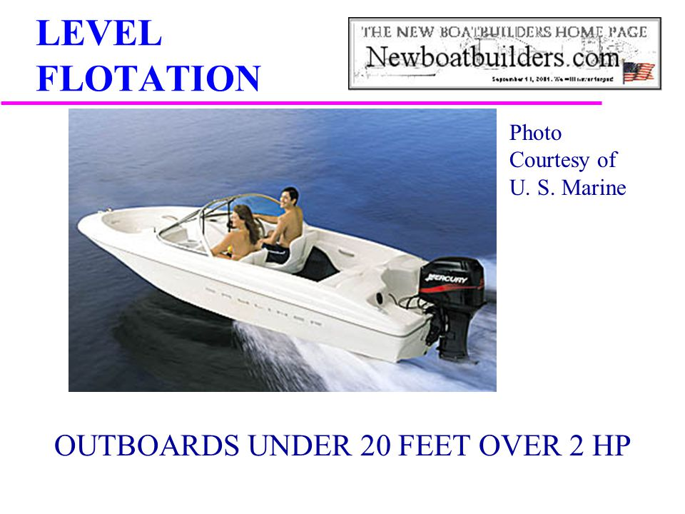 LEVEL FLOTATION OUTBOARDS UNDER 20 FEET OVER 2 HP APPLICATION Photo Courtesy of U. S. Marine