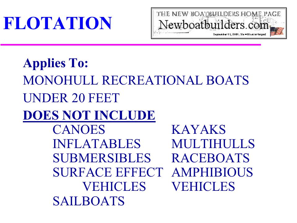 FLOTATION Applies To: MONOHULL RECREATIONAL BOATS UNDER 20 FEET DOES NOT INCLUDE CANOESKAYAKS INFLATABLESMULTIHULLS SUBMERSIBLESRACEBOATS SURFACE EFFE