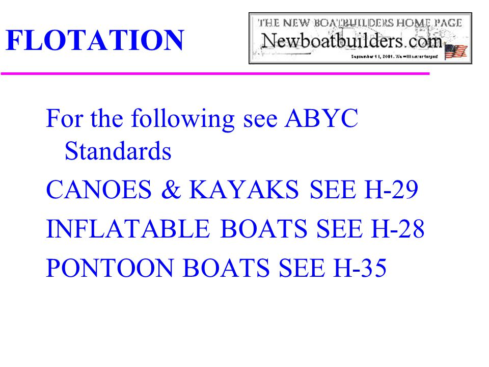 FLOTATION For the following see ABYC Standards CANOES & KAYAKS SEE H-29 INFLATABLE BOATS SEE H-28 PONTOON BOATS SEE H-35