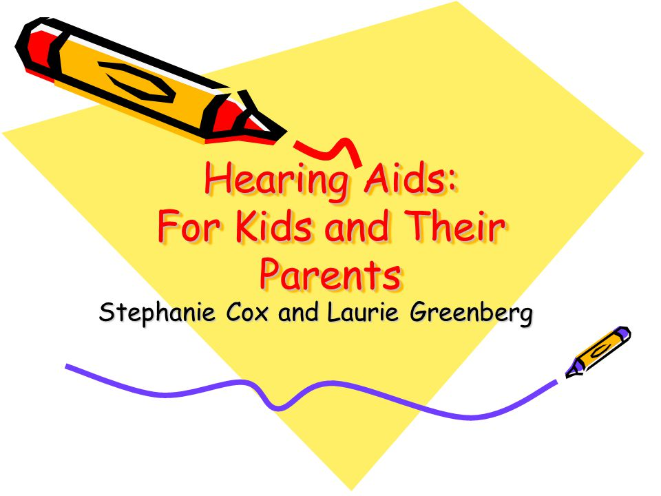 Hearing Aids: For Kids and Their Parents Stephanie Cox and Laurie Greenberg